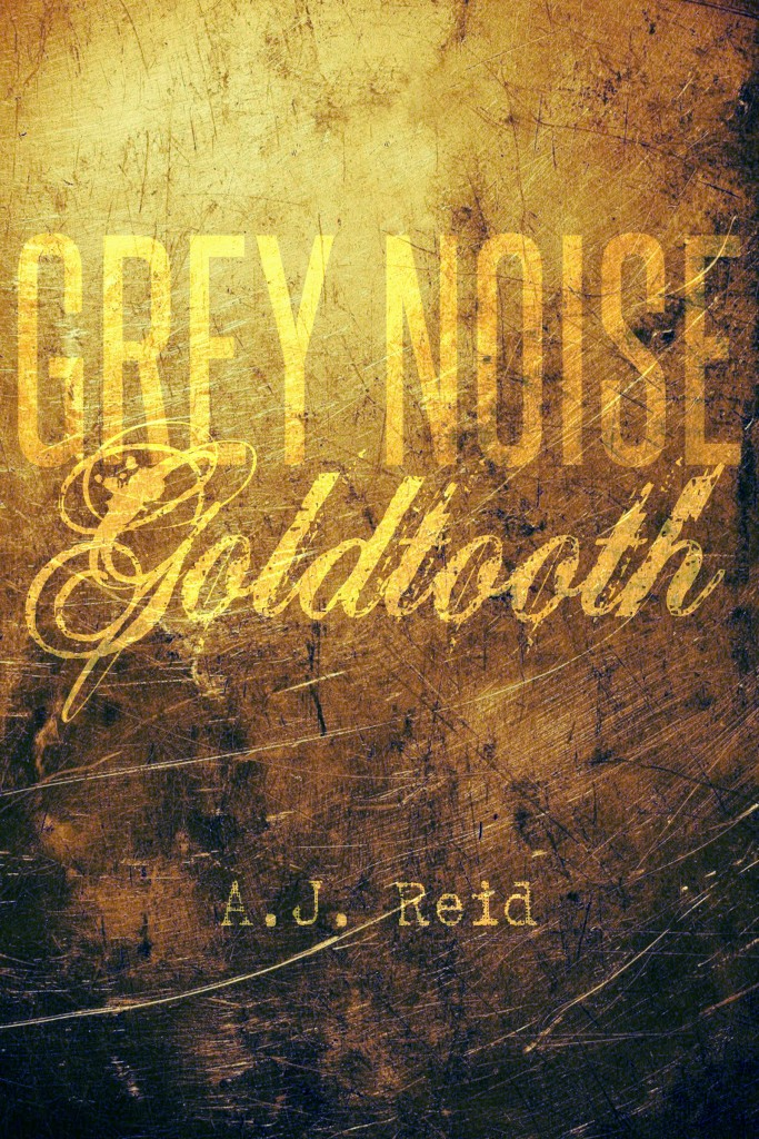 Grey Noise: Goldtooth - AJ Reid